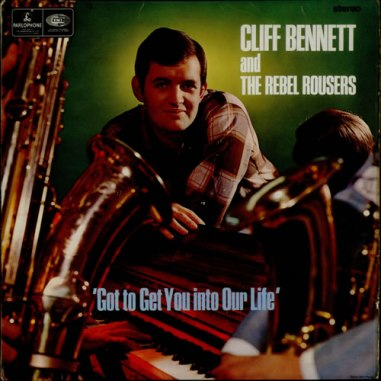Cliff+Bennett+And+The+Reb+Got+To+Get+You+Into+Our+Life+518769
